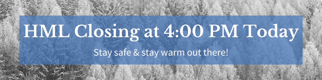 "Header image that reads ""HML Closing at 4:00 PM Today"" and ""Stay safe & stay warm out there!"""